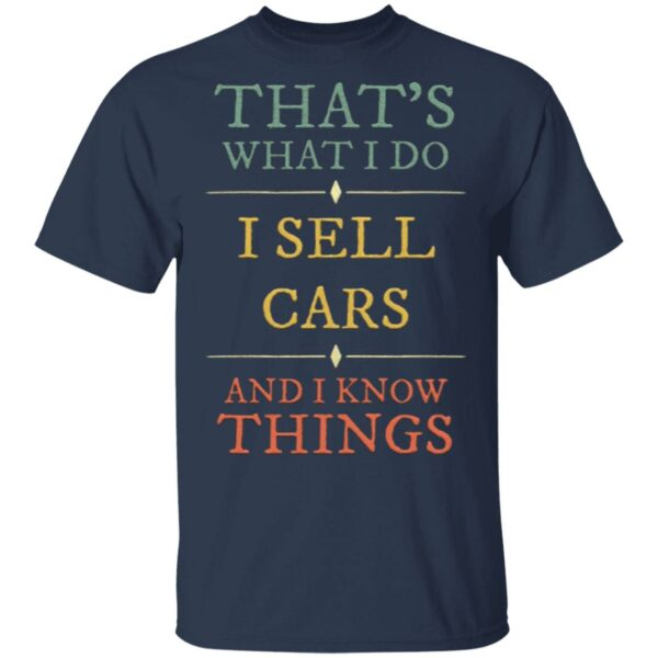 I Sell Cars I Know Things T-Shirt