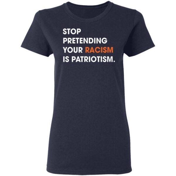 Stop Pretending Your Racism Is Patriotism T-Shirt
