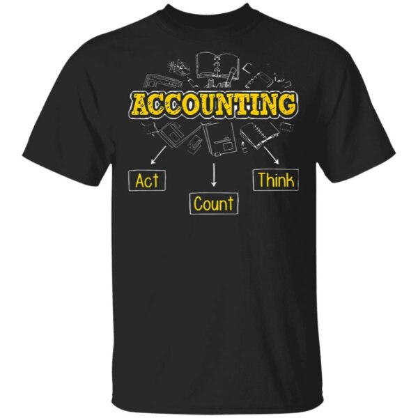 Accountant Act Count And Think T-Shirt