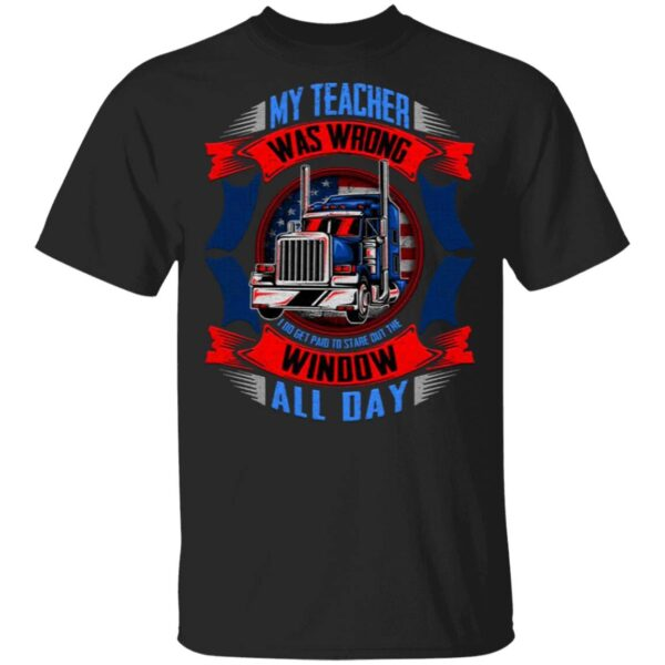 My Teacher Was Wrong I Do Get Paid To Stare Out The Window All Day T-Shirt