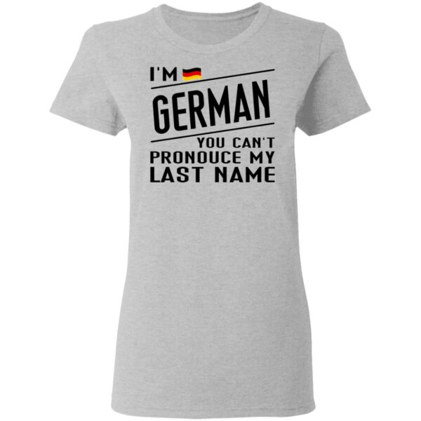 I'm German You Can't Pronounce My Last Name T-Shirt