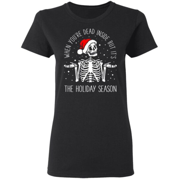 Skeleton When You're Dead Inside But It's The Holiday Season Christmas T-Shirt