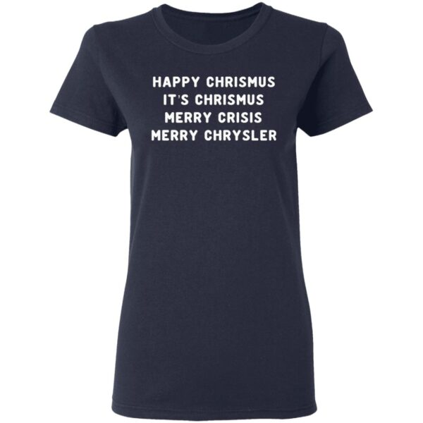 Happy Christmus It's Chrismus Merry Crisis Merry Chrysler Christmas T-Shirt