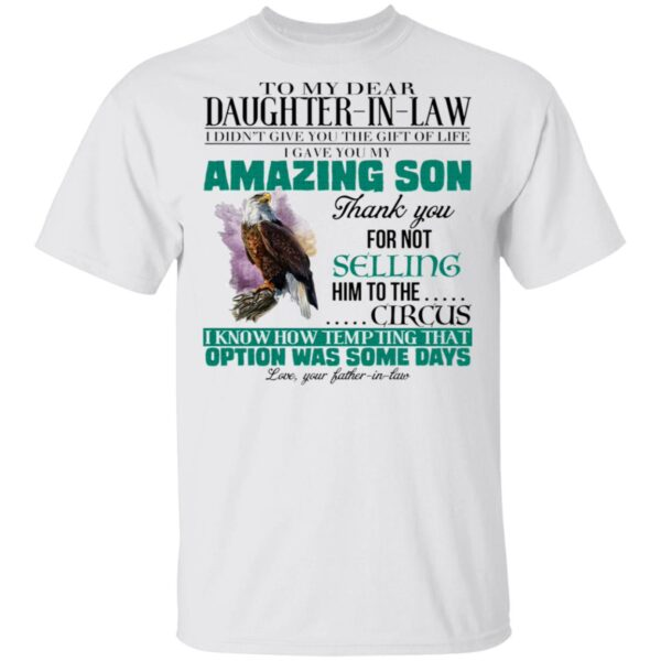 To My Dear Daughter In Law I Didn't Give You The Gift Of Life I Gave You My Amazing Son T-Shirt
