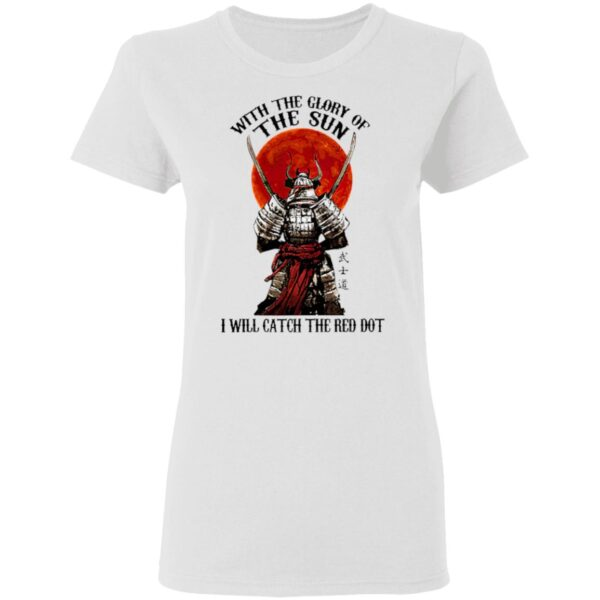 Samurai With The Glory Of The Sun I Will Catch Teh Red Dot Blood Moon T-Shirt