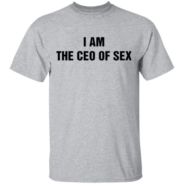 I Am The Ceo Of Sex T-Shirt
