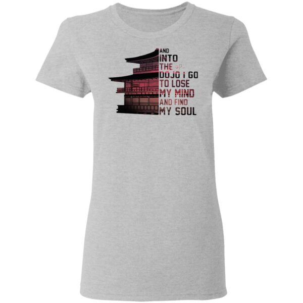 And Into The Do Jo I Go To Lose My Mind And Find My Soul T-Shirt