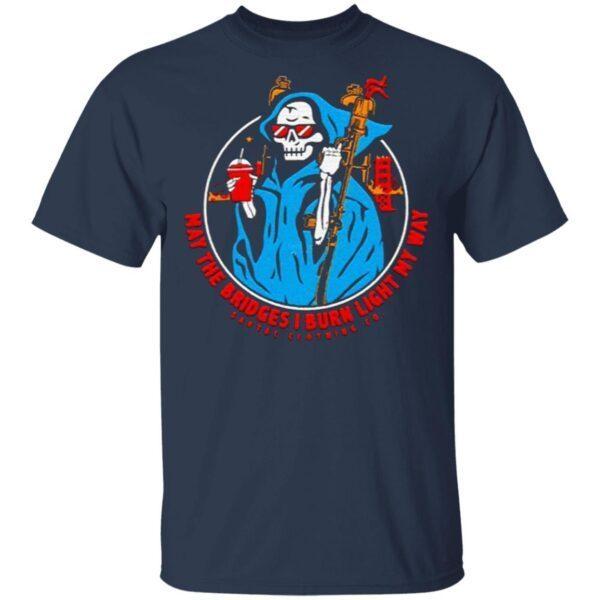 May The Bridges I Burn Light My Way Savtac Clothing Co T-Shirt