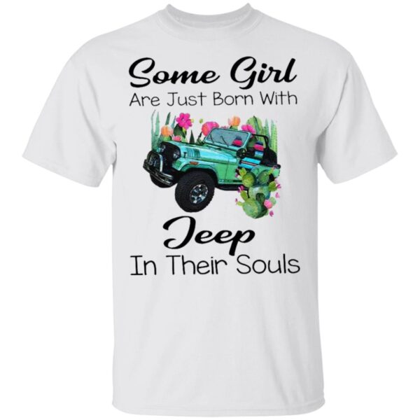 Some Girl Are Just Born With Jeep In Their Souls T-Shirt