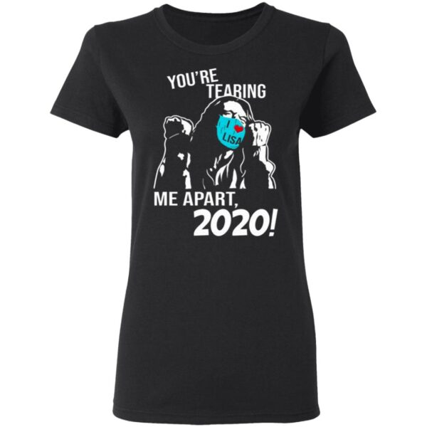 You're Tearing Me Apart 2020 T-Shirt