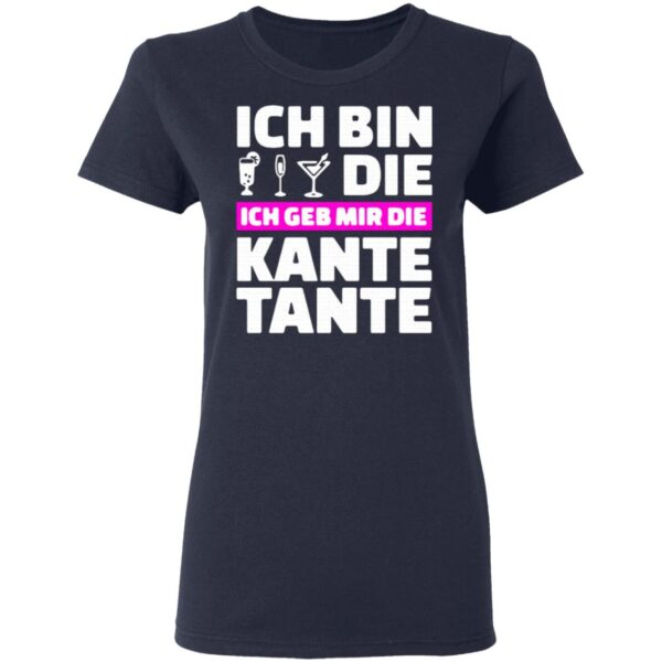 Ich Bin Die Ich Geb Mir Die Kante Tante T-Shirt