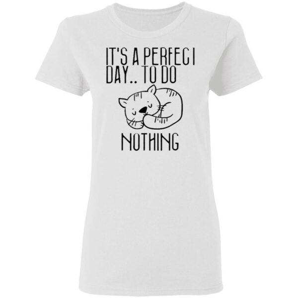 It's A Perfect Day To Do Nothing For Cat Lovers T-Shirt