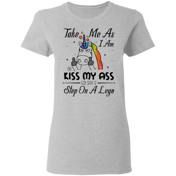 Take Me As I Am Or Kiss My Ass Eat SHT and Step On A Lego Sarcasm T-Shirt