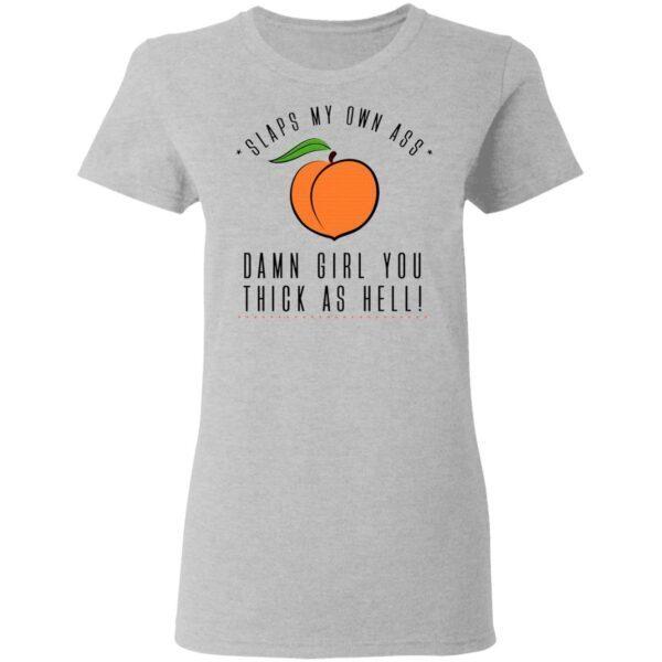 Slaps My Own Ass Damn Girl You Thick As Hell T-Shirt