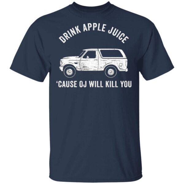 Drink Apple Juice Because Oj Will Kill You T-Shirt