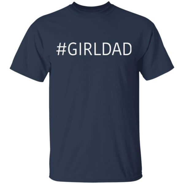 #Girldad Girl Dad Father Of Daughters T-Shirt