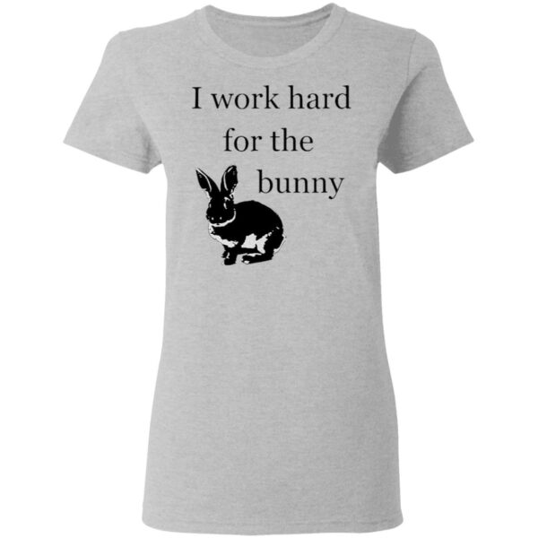 I Work Hard For The Bunny Funny Rabbit T-Shirt