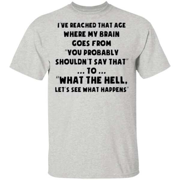 I've reached that age where my brain goes from you probably T-Shirt