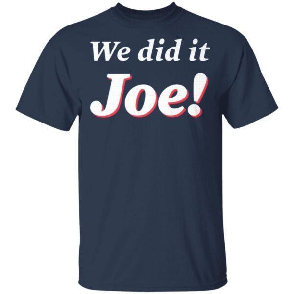 We did it joe T-Shirt