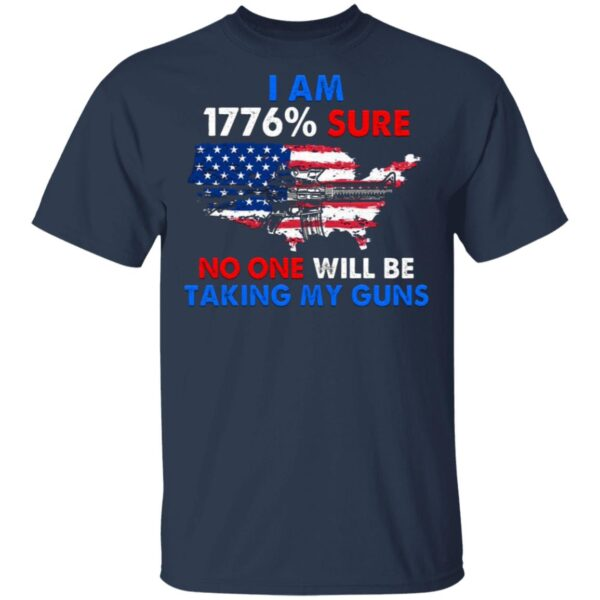 I Am 1776% Sure No One Will Be Taking My Guns T-Shirt