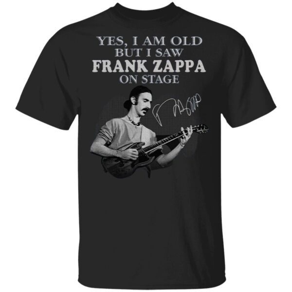 Yes I Am Old But I Saw Frank Zappa On Stage Signature T-Shirt