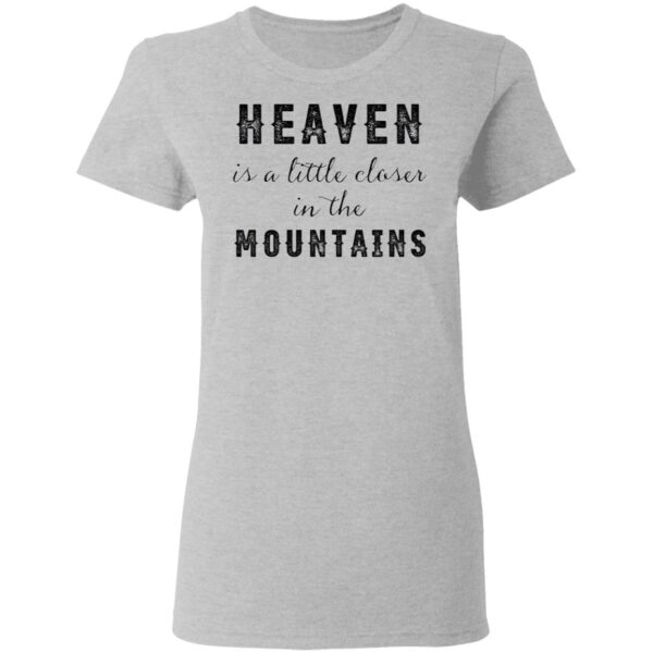 Heaven Is A Little Closer In The Mountains T-Shirt