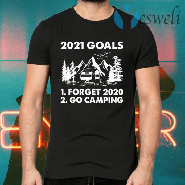2021 Goals Forget 2020 Go Camping T-Shirts