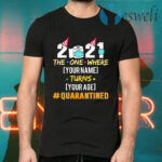 2021 The One Where Name Turns Age Quarantined Personalized T-Shirts