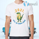 2021 Will Be Rawrsome T-Shirts