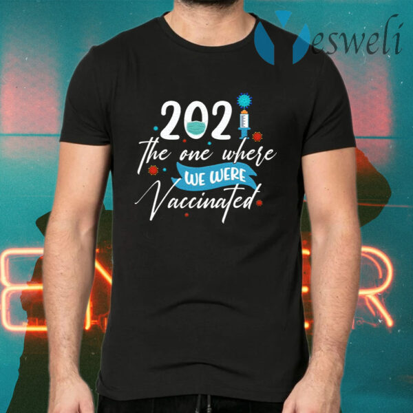 2021 the One Where We Were Vaccinated Funny Pandemic Quarantine Birthday T-Shirt