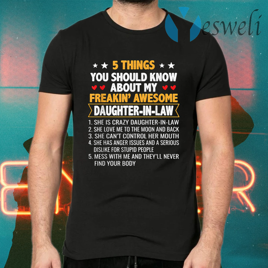 5 Things You Shoud Know About My Freakin' Awesome Daughter In Law T-Shirts