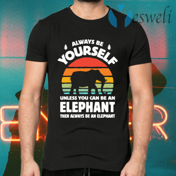 Always Be Yourself Unless You Can Be An Elephant Then Be An Elephant Vintage Sunset T-Shirts