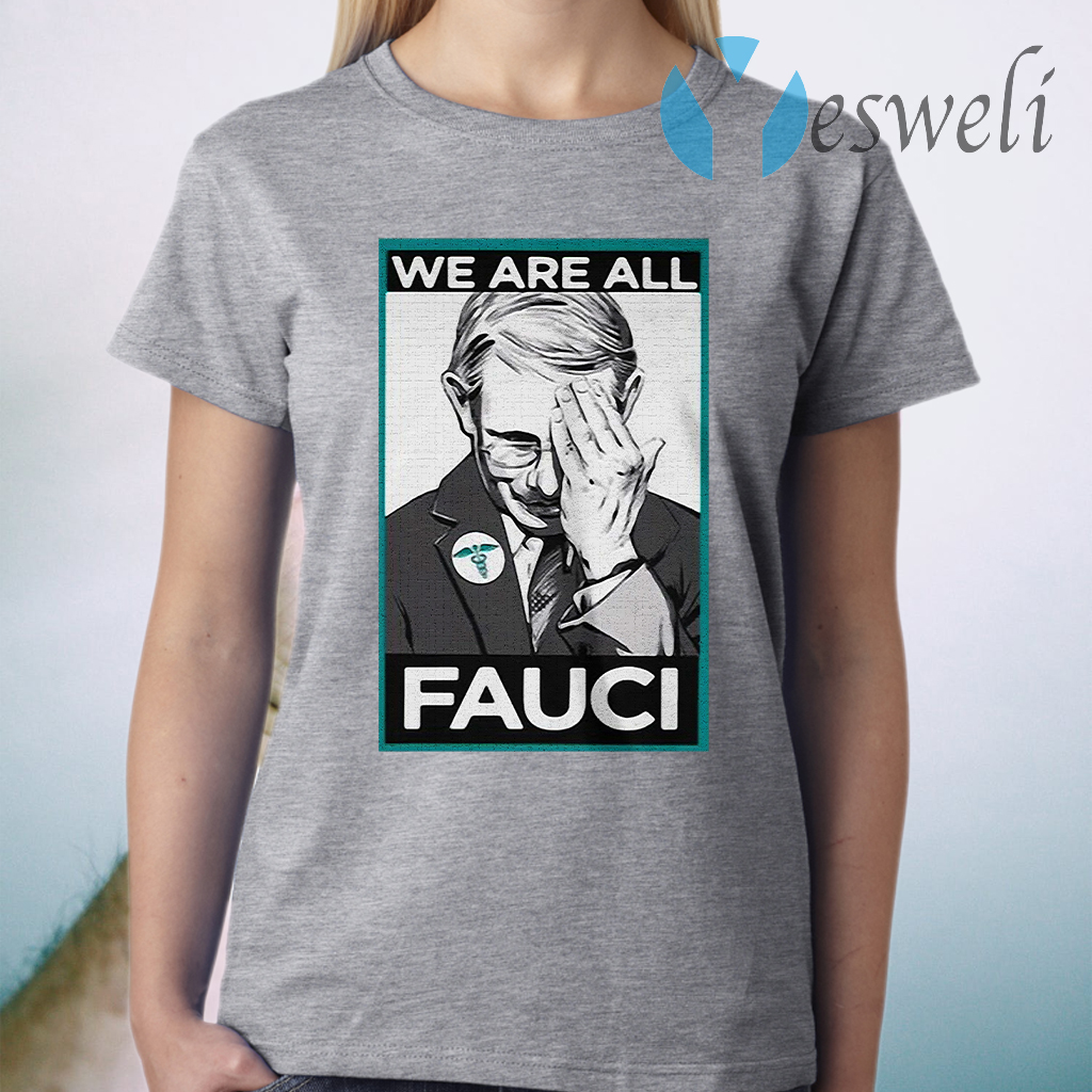Anthony Fauci We Are All Fauci T-Shirt
