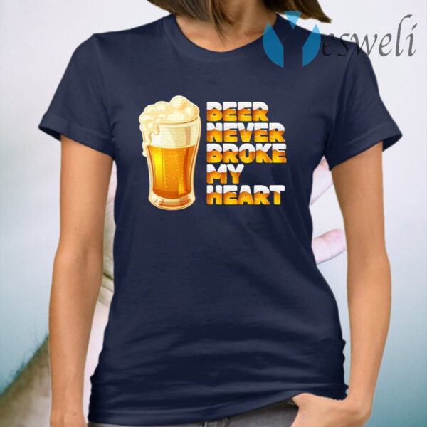 Beer never broke my heart drinking T-Shirt