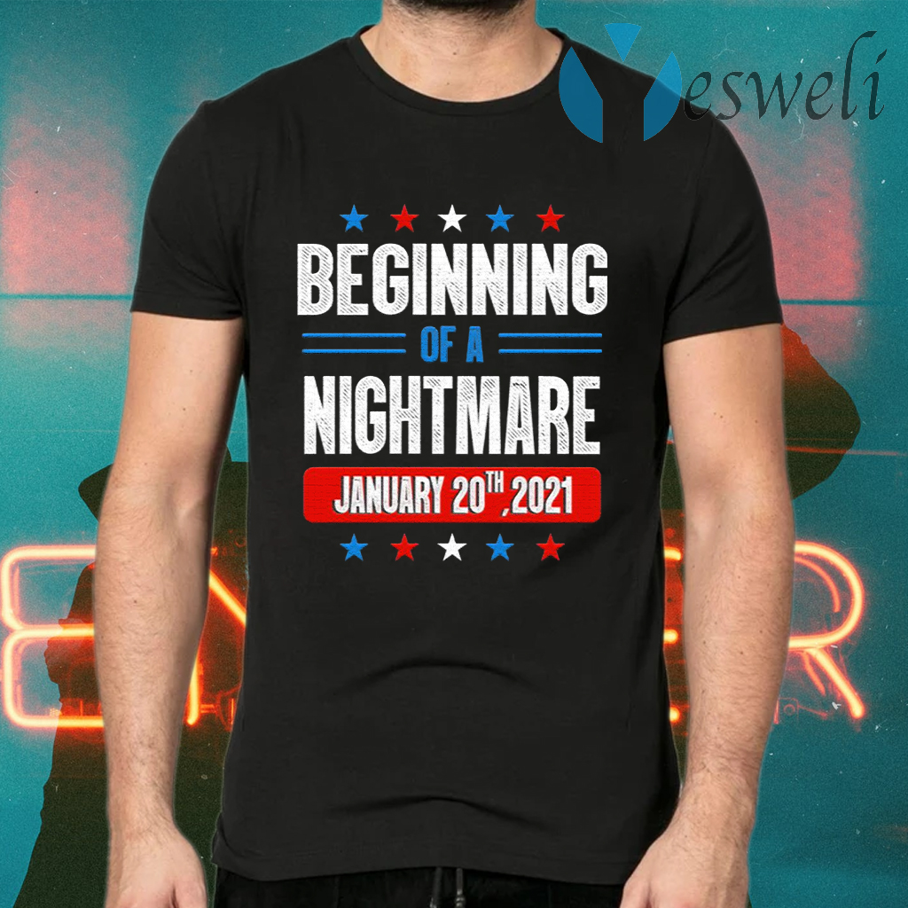 Beginning Of A Nightmare January 20th 2021 T-Shirts