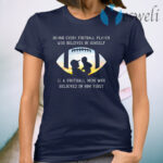 Behind Every Football Player Who Beliees In Himself Is A Football Mom Who Believed In Him First T-Shirt