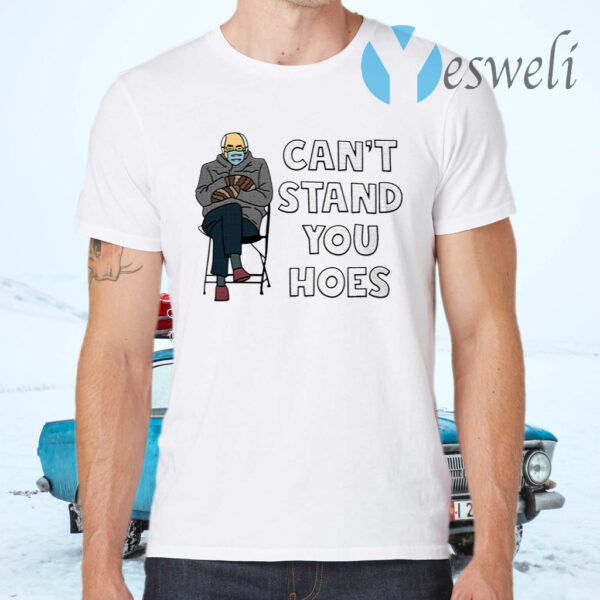 Bernie Can't Stand You Hoes T-Shirt