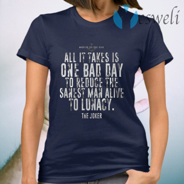 Best The Joker Batman All It Takes Is One Bad Day To Reduce The Sanest T-Shirt