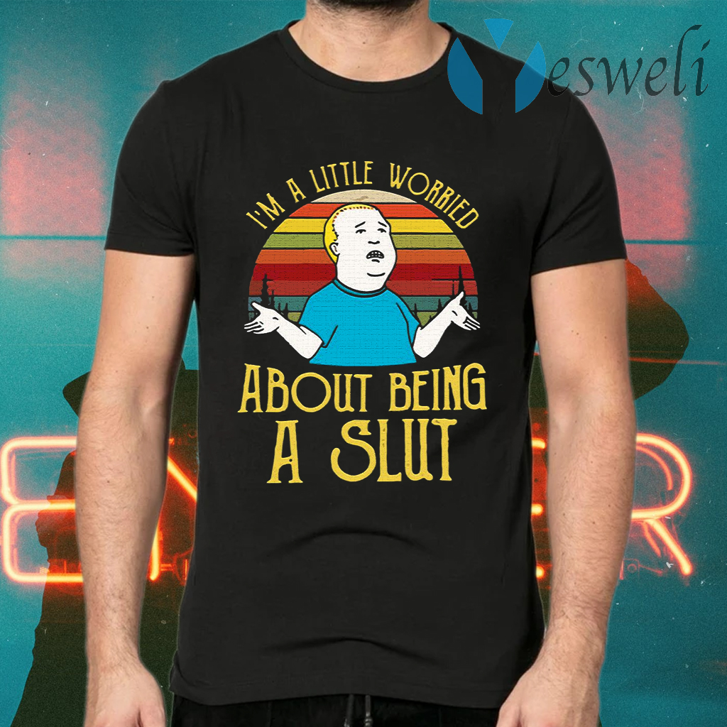 Bobby Hill I'm a little worried about being a slut T-Shirts
