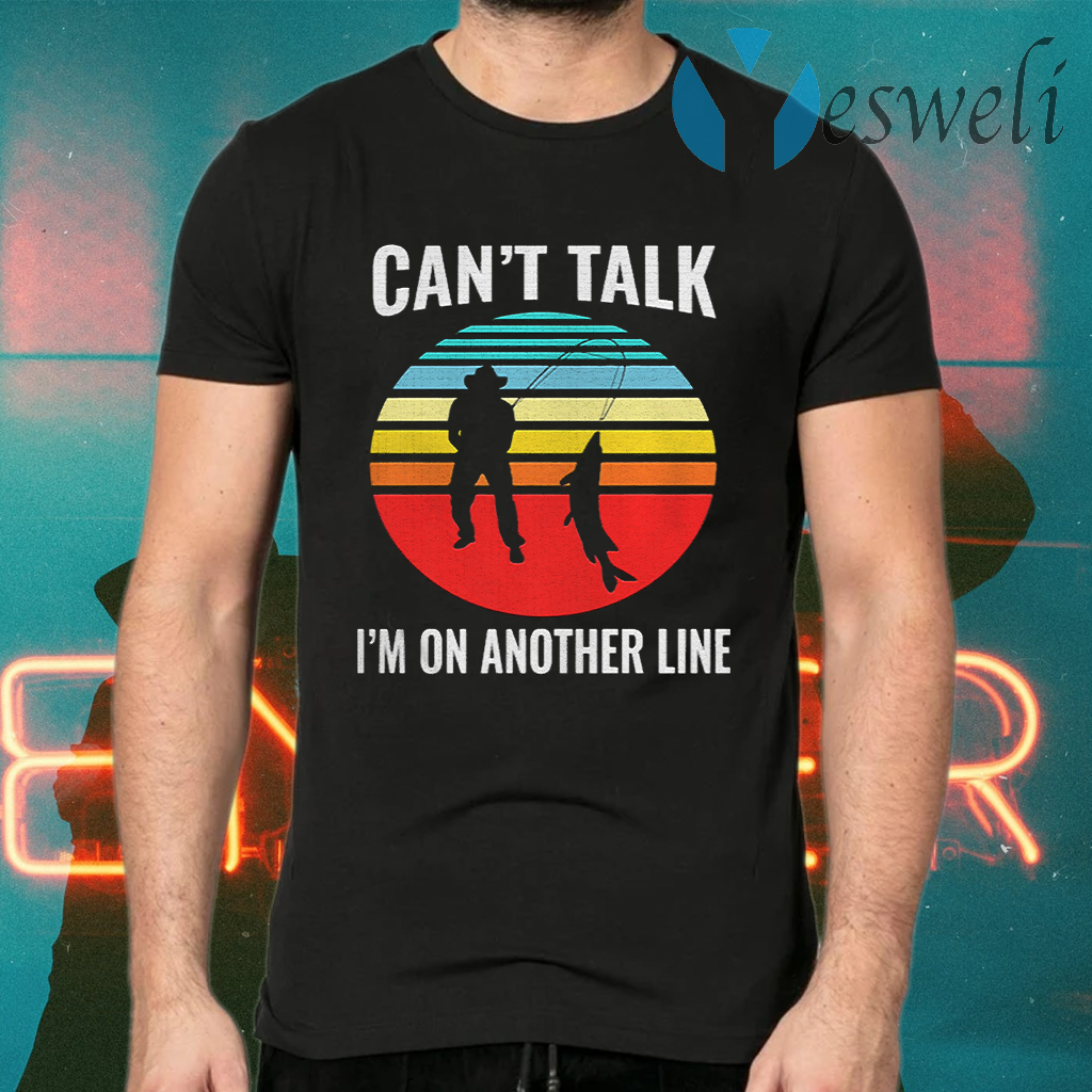 Can't Talk I'm On Another Line Fisherman Vintage retro T-Shirts