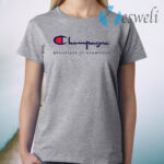 Champagne breakfast of champions T-Shirt