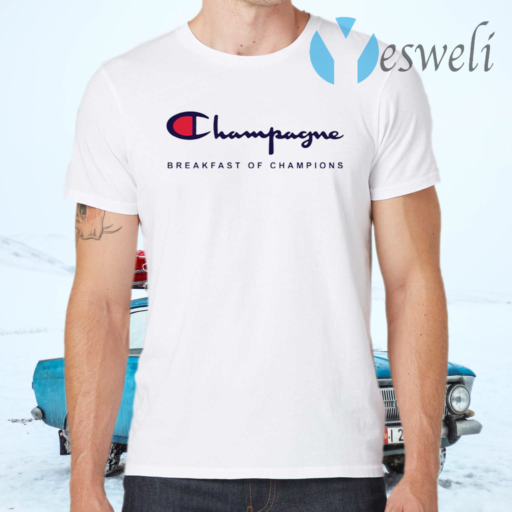 Champagne breakfast of champions T-Shirts