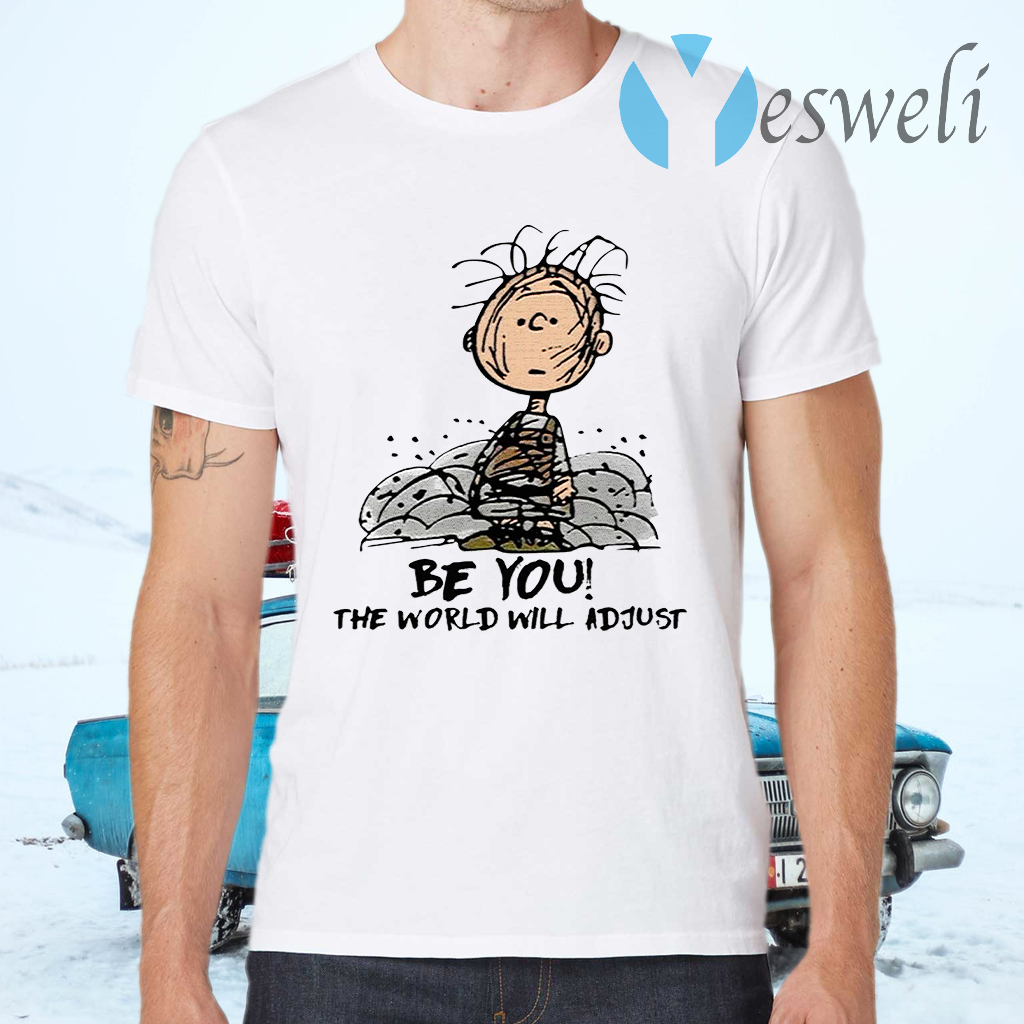 Charlie Brown be you the world will adjust T-Shirts