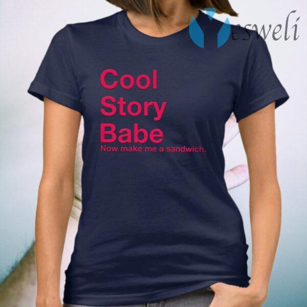 Cool Story Babe Now Make Me A Sandwich T-Shirt