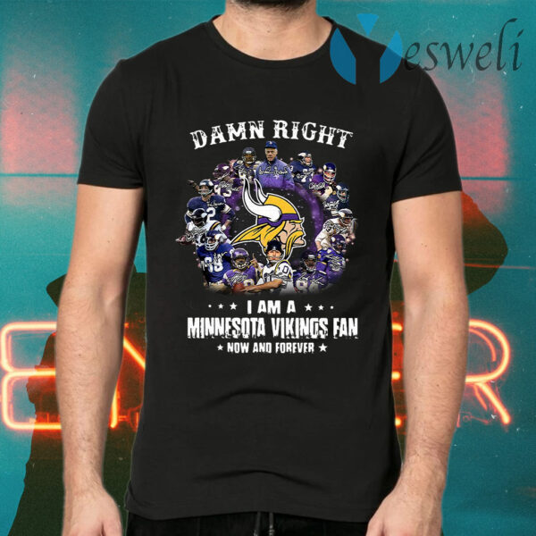 Damn right I am a Minnesota Vikings fan now and forever Ladies T-Shirt