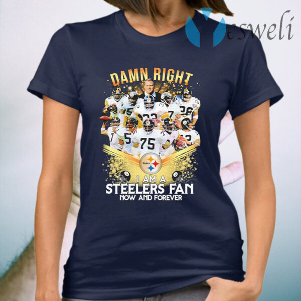 Damn right I am a Pittsburgh Steelers Fan now and forever Diamond T-Shirt