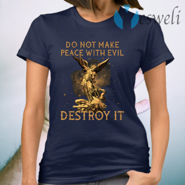 Do Not Make Peace With Evil Destroy It T-Shirt