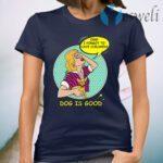 Dog is Good OMG I Forgot to Have Children T-Shirt