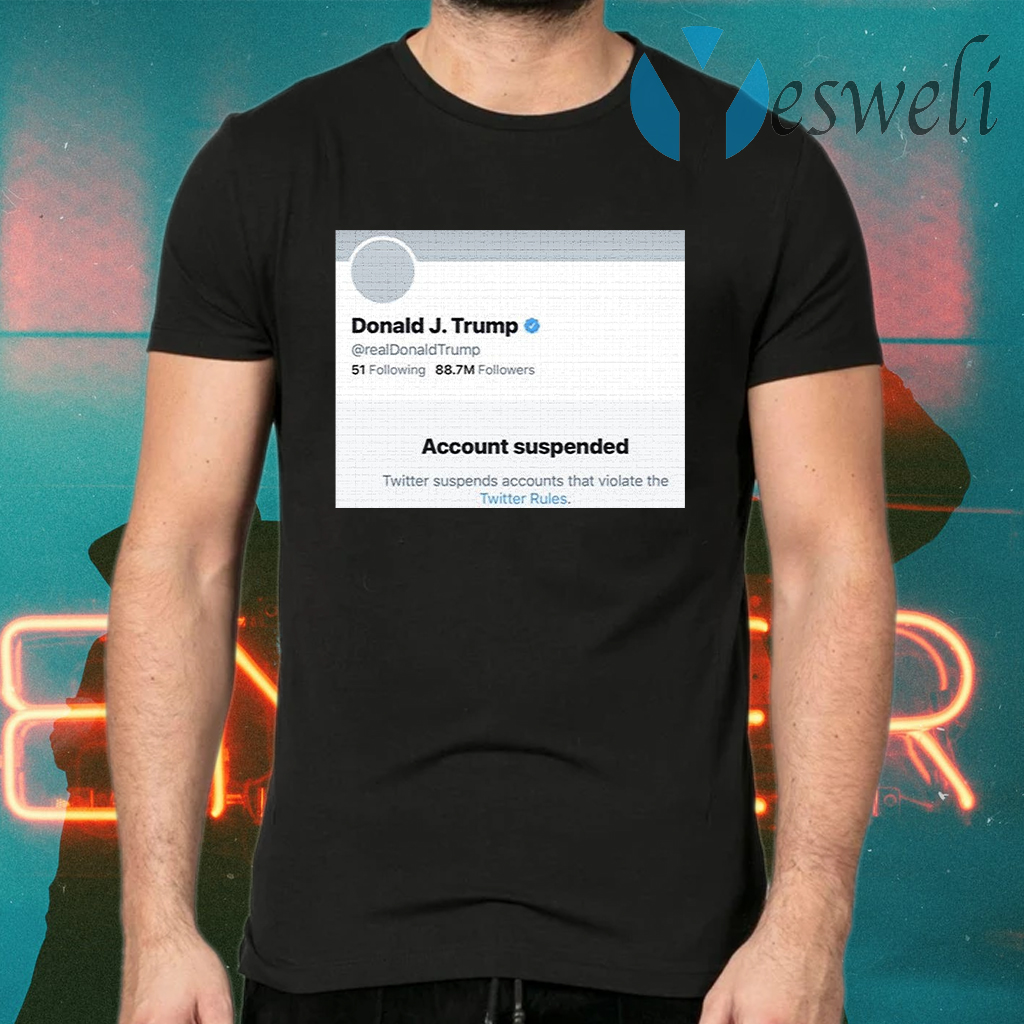 Donald J.Trump Account Suspended Twitter T-Shirts