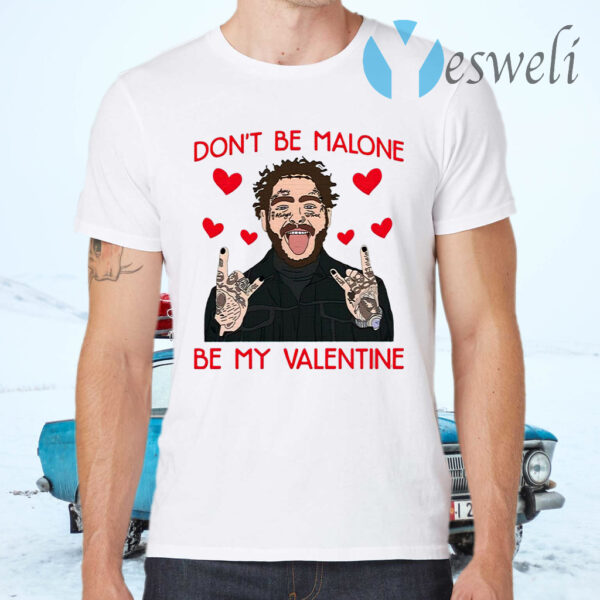 Don't Be Malone Be My Valentine T-Shirts